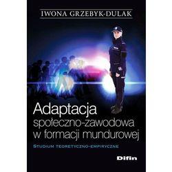 Adaptacja społeczno-zawodowa w formacji mundurowej - 35% rabatu na drugą książkę! (opr. miękka)
