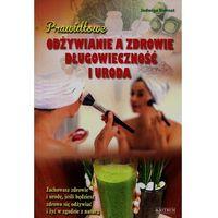 Hobby i poradniki, Prawidłowe odżywianie a zdrowie długowieczność i uroda (opr. broszurowa)