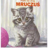 Książki dla dzieci, Mam na imię Mruczuś (opr. kartonowa)