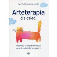 Książki medyczne, Arteterapia dla dzieci [Baranowska-Jojko Ewa] (opr. broszurowa)