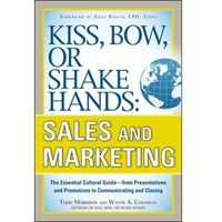 Biblioteka biznesu, Kiss, Bow, or Shake Hands, Sales and Marketing: The Essential Cultural Guide--From Presentations and