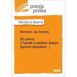 Do panny (Twarde z wielkim żelazo topione kłopotem...) - Jan Andrzej Morsztyn