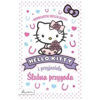 Książki dla dzieci, Hello Kitty i przyjaciele Ślubna przygoda (opr. broszurowa)