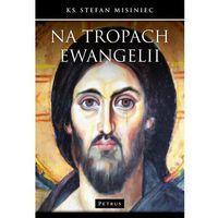 Książki religijne, Na tropach Ewangelii - Wysyłka od 3,99 - porównuj ceny z wysyłką (opr. miękka)
