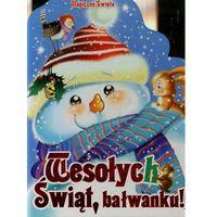 Książki dla dzieci, Wesołych Świąt Bałwanku - Wysyłka od 5,99 - kupuj w sprawdzonych księgarniach !!! (opr. kartonowa)