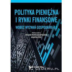 Polityka pieniężna i rynki finansowe wobez wyzwań gospodarki 4.0 - Wiesława Przybylska-Kapuścińska, Katarzyna Perez (opr. broszurowa)