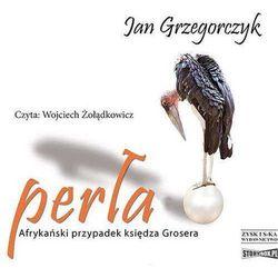 Perła. Afrykański przypadek księdza Grosera - Jan Grzegorczyk