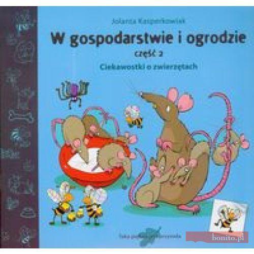Książki dla dzieci, W gospodarstwie i ogrodzie część 2 Ciekawostki o zwierzętach (opr. miękka)