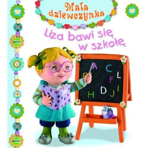 Książki dla dzieci, Liza bawi się w szkołę Mała dziewczynka (opr. kartonowa)