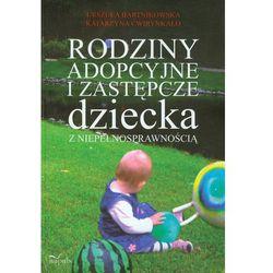 Rodziny adopcyjne i zastępcze dziecka z niepełnosprawnością (opr. miękka)