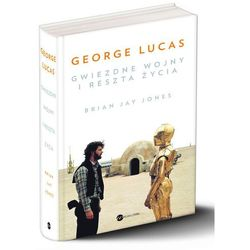 George Lucas. Gwiezdne wojny i reszta życia - Brian Jay Jones (opr. twarda)