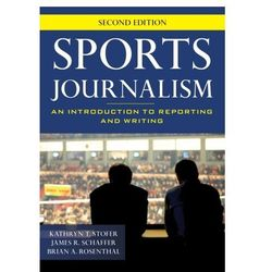 Sports Journalism Stofer, Kathryn T.; Schaffer, James R.; Rosenthal, Brian A.
