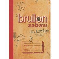 Książki dla dzieci, Brulion zabaw dla każdego - Praca zbiorowa (opr. kartonowa)