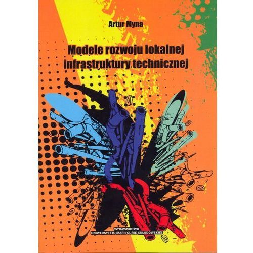 Książki o biznesie i ekonomii, Modele rozwoju lokalnej infrastruktury technicznej (opr. miękka)