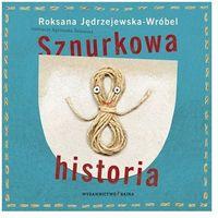 Książki dla dzieci, Sznurkowa historia - Roksana Jędrzejewska-Wróbel (opr. twarda)