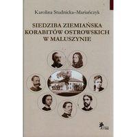 Historia, Siedziba ziemiańska Korabitów Ostrowskich w Maluszynie (opr. twarda)
