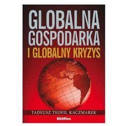Globalna gospodarka i globalny kryzys - Kaczmarek Tadeusz Teofil (opr. miękka)
