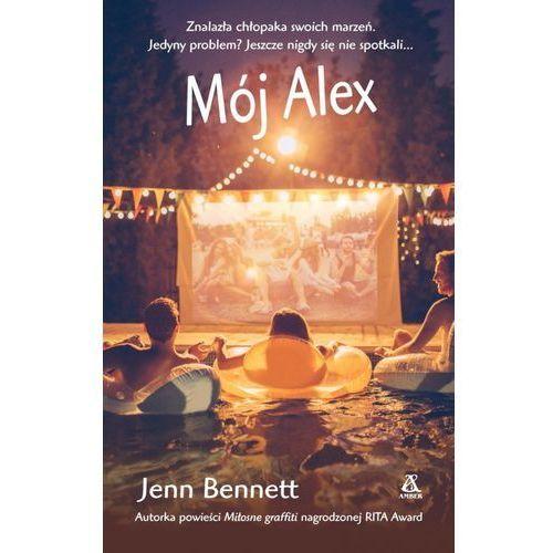 Literatura młodzieżowa, Mój Alex - JENN BENNETT OD 24,99zł DARMOWA DOSTAWA KIOSK RUCHU (opr. kartonowa)