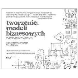 Tworzenie Modeli Biznesowych. Podręcznik Wizjonera (opr. miękka)