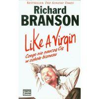 Biblioteka biznesu, Like A Virgin. Czego nie nauczą Cię w szkole... (opr. miękka)
