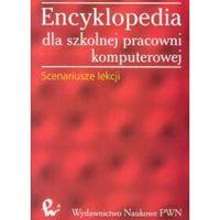 Słowniki, encyklopedie, Encyklopedia dla szkolnej pracowni komputerowej Scenariusze lekcji - PWN (opr. miękka)