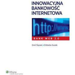 Innowacyjna bankowość internetowa. Bank Web 2.0 - Emil Ślązak, Elżbieta Guzek