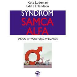 SYNDROM SAMCA ALFA. JAK GO WYKORZYSTAĆ W BIZNESIE Kate Ludeman