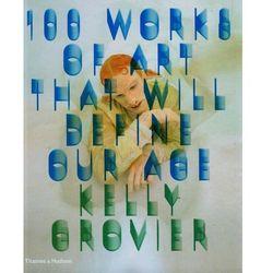 100 Works of Art That Will Define Our Age (opr. twarda)