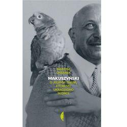 Makuszyński. O jednym takim, któremu ukradziono słońce - Mariusz Urbanek (opr. twarda)