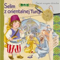 Pozostałe zabawki edukacyjne, Świat oczyma dziecka. Selim z malowniczej Turcji - Praca zbiorowa