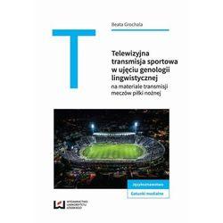 Telewizyjna transmisja sportowa w ujęciu genologii lingwistycznej - Beata Grochala - ebook