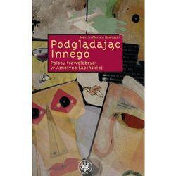 Podglądając Innego. Polscy trawelebryci w Ameryce Łacińskiej (opr. broszurowa)