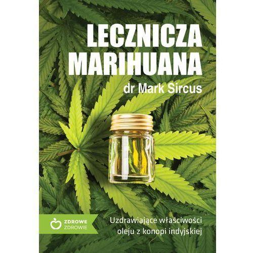 Książki o zdrowiu, medycynie i urodzie, LECZNICZA MARIHUANA UZDRAWIAJĄCE WŁAŚCIWOŚCI OLEJU Z KONOPII INDYJSKIEJ - Mark Sircus (opr. miękka)