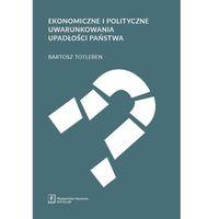 Biblioteka biznesu, Ekonomiczne i polityczne uwarunkowania upadłości państwa - Bartosz Totleben (opr. miękka)