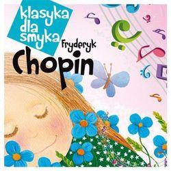 Fryderyk Chopin - Klasyka Dla Smyka: Chopin (Digipack)