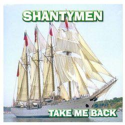 Shantymen - Take Me Back