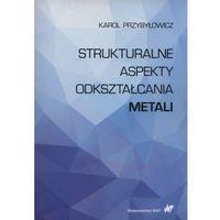 Książki popularnonaukowe, Strukturalne aspekty odkształcania metali (opr. miękka)