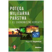 Biblioteka biznesu, Potęga militarna państwa i jej ekonomiczne aspekty - Bogumił Stęplewski (opr. miękka)