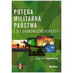 Potęga militarna państwa i jej ekonomiczne aspekty - Bogumił Stęplewski (opr. miękka)