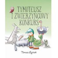 Książki dla dzieci, Tymoteusz i zwierzyńcowy konkurs (opr. miękka)