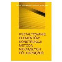 Leksykony techniczne, Kształtowanie elementów konstrukcji metodą nieciągłych pól naprężeń (opr. twarda)