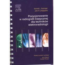Pozycjonowanie W Radiologii Klasycznej Dla Techników Elektroradiologii (opr. broszurowa)