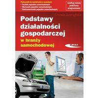 Książki o motoryzacji, Podstawy działalności gospodarczej w branży samochodowej - Dostępne od: 2014-10-23 (opr. kartonowa)