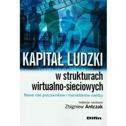 Kapitał ludzki w strukturach wirtualno-sieciowych Nowe role pracowników i menedżerów wiedzy (opr. miękka)