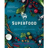Książki kulinarne i przepisy, SUPERFOOD CZYLI JAK LECZYĆ SIĘ JEDZENIEM - SOPHIE MANOLAS (opr. miękka)