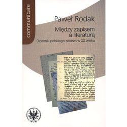Między zapisem a literaturą. Dziennik polskiego pisarza w XX wieku (opr. broszurowa)