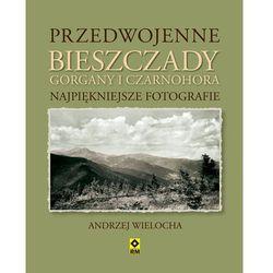 Przedwojenne Bieszczady Gorgany i Czarnohora Karpaty Wschodnie (opr. twarda)