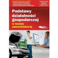 Biblioteka motoryzacji, Podstawy działalności gospodarczej w branży samochodowej - Dostępne od: 2014-10-23 (opr. kartonowa)