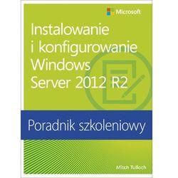 Instalowanie i konfigurowanie Windows Server 2012 R2 Poradnik szkoleniowy (opr. miękka)