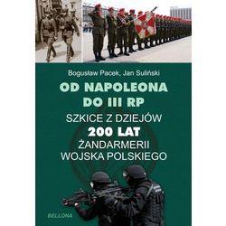 Od Napoleona do III RP. Szkice z dziejów. 200 lat żandarmerii wojska polskiego (opr. twarda)